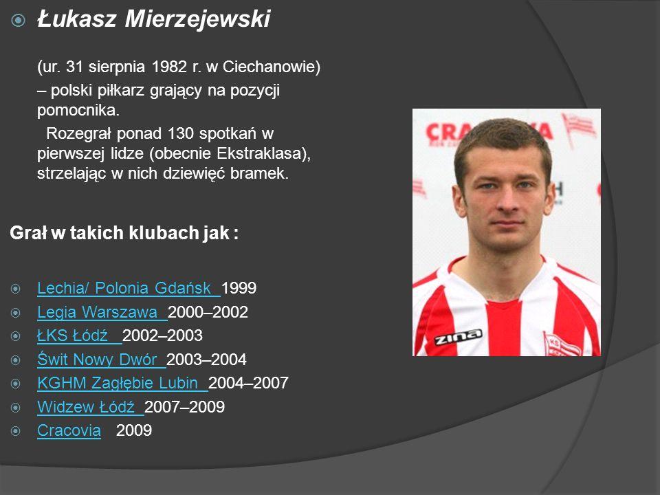 Łukasz Mierzejewski (ur. 31 sierpnia 1982 r. w Ciechanowie) – polski piłkarz grający na pozycji pomocnika.