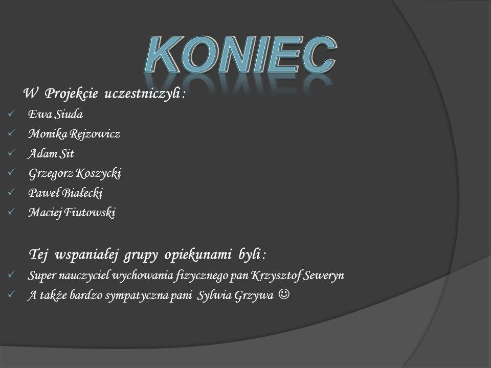 KONIEC KONIEC W Projekcie uczestniczyli : Ewa Siuda Monika Rejzowicz