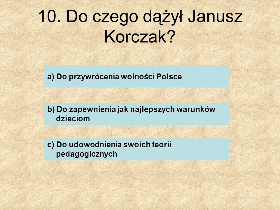 10. Do czego dążył Janusz Korczak