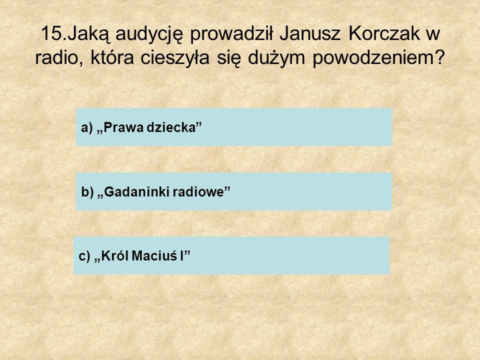 15.Jaką audycję prowadził Janusz Korczak w radio, która cieszyła się dużym powodzeniem