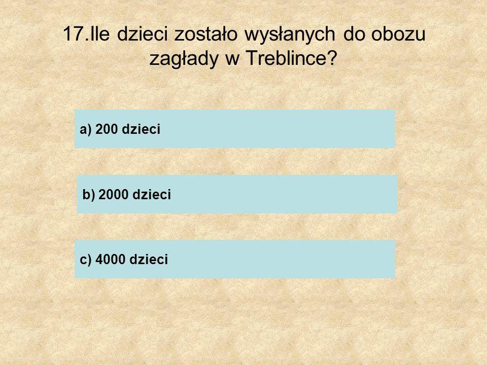 17.Ile dzieci zostało wysłanych do obozu zagłady w Treblince