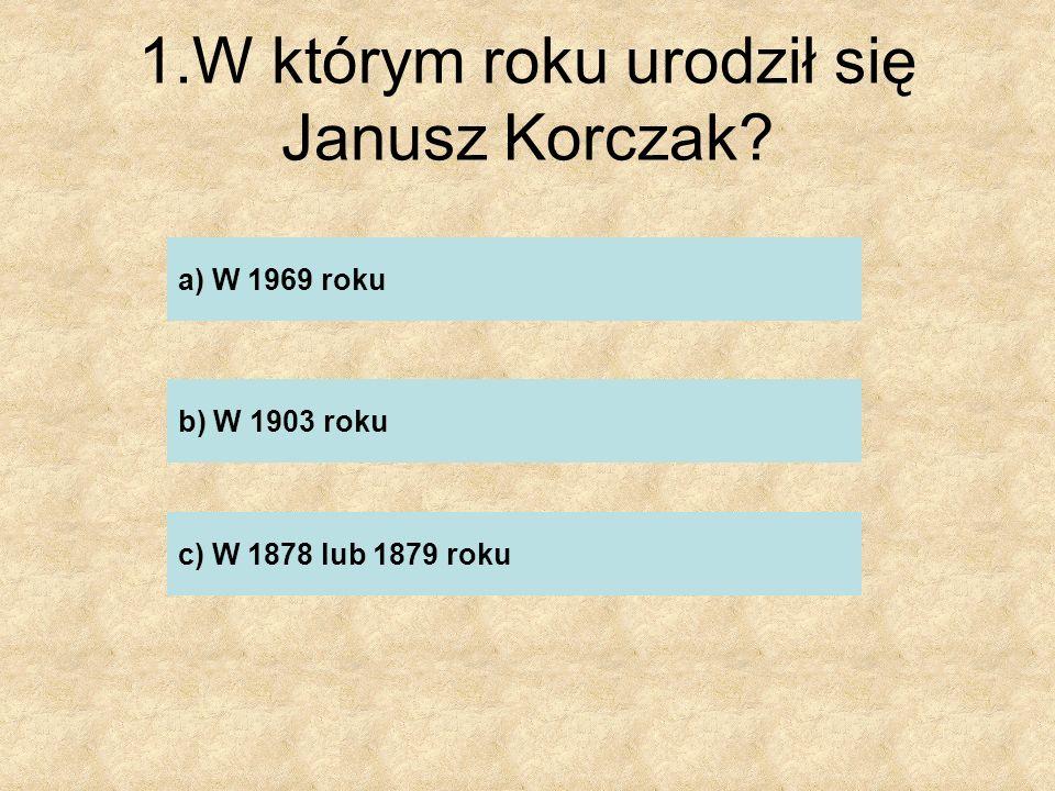 1.W którym roku urodził się Janusz Korczak