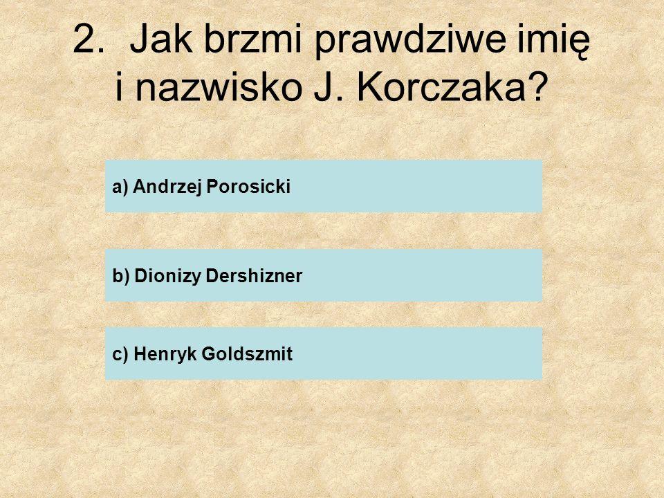 2. Jak brzmi prawdziwe imię i nazwisko J. Korczaka