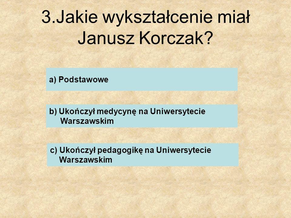3.Jakie wykształcenie miał Janusz Korczak