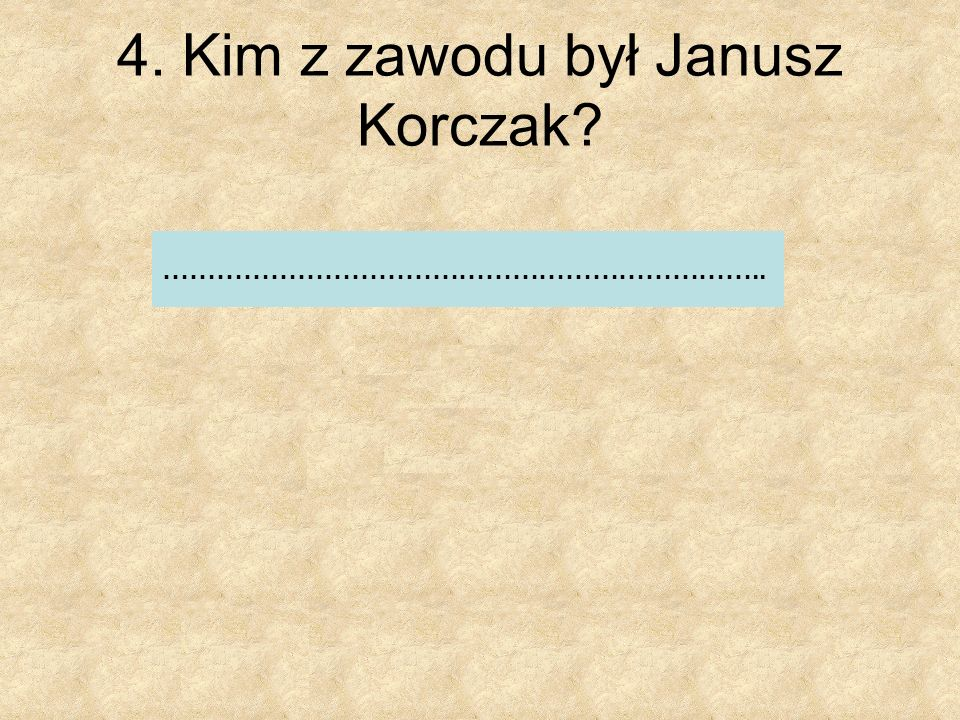 4. Kim z zawodu był Janusz Korczak