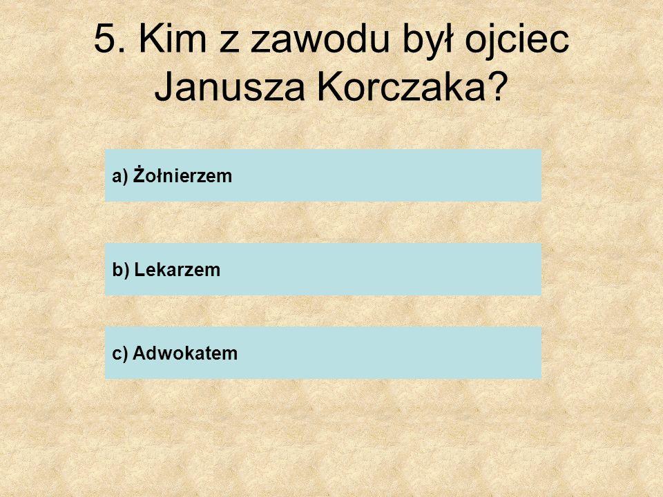 5. Kim z zawodu był ojciec Janusza Korczaka