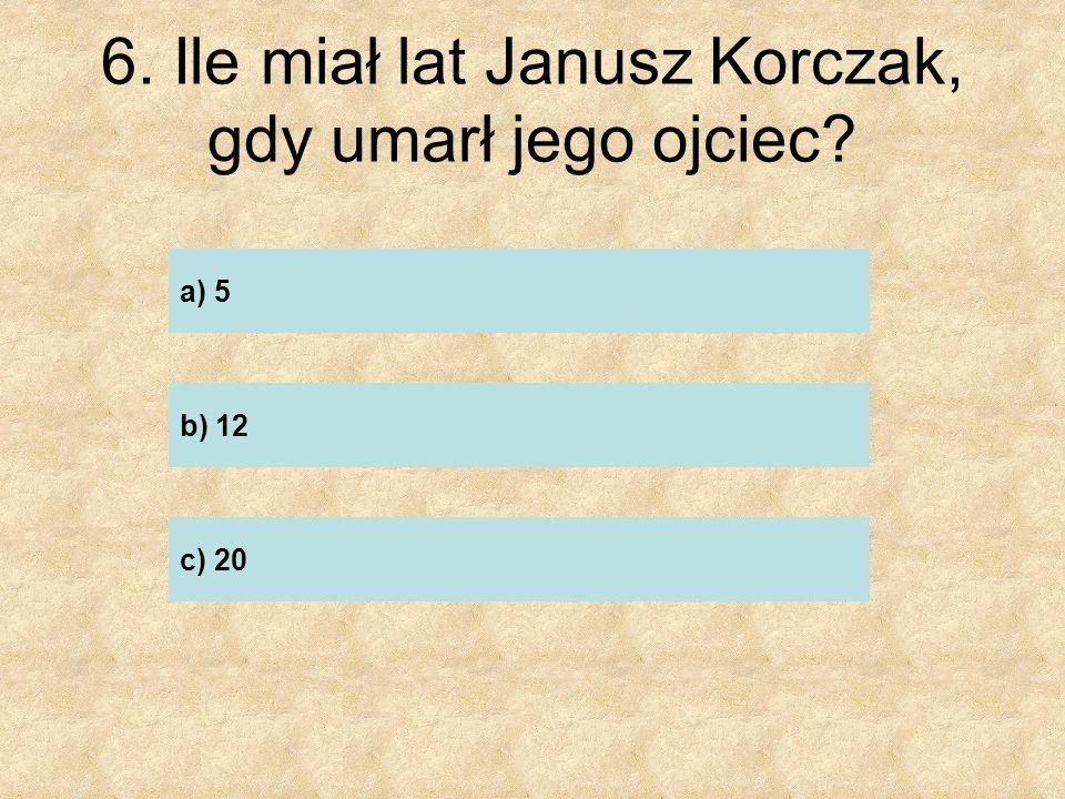 6. Ile miał lat Janusz Korczak, gdy umarł jego ojciec