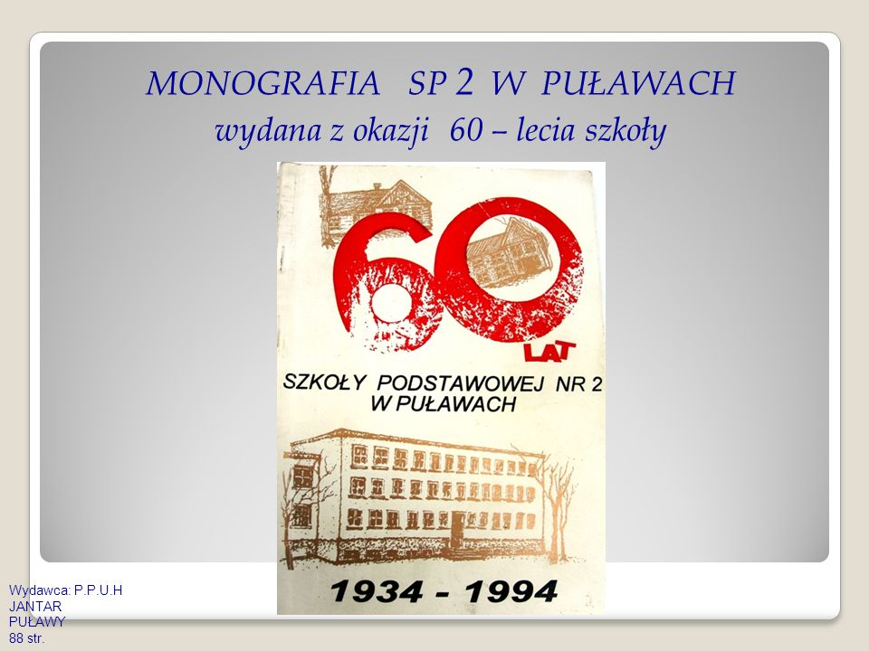 MONOGRAFIA SP 2 W PUŁAWACH wydana z okazji 60 – lecia szkoły