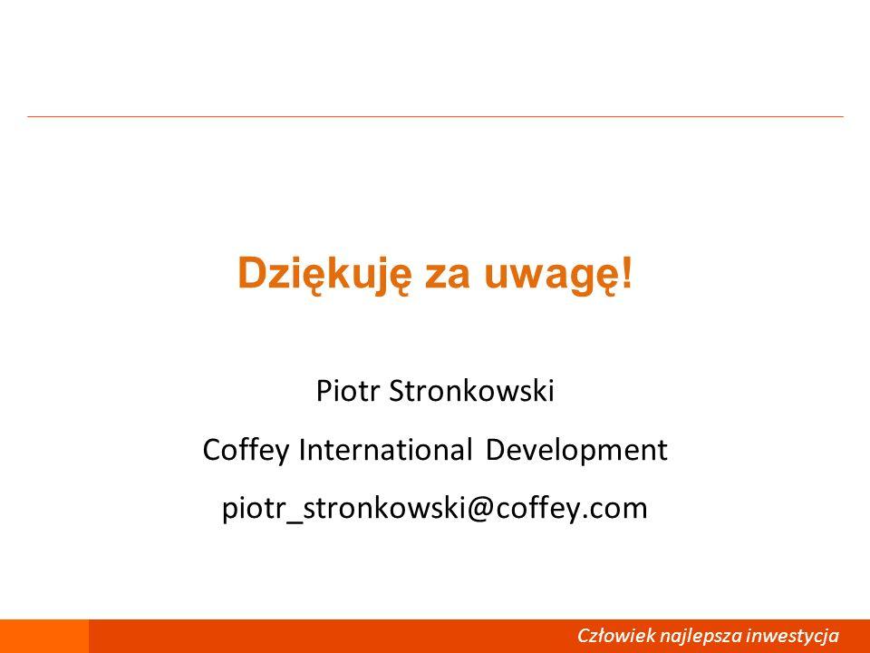 Dziękuję za uwagę! Piotr Stronkowski Coffey International Development