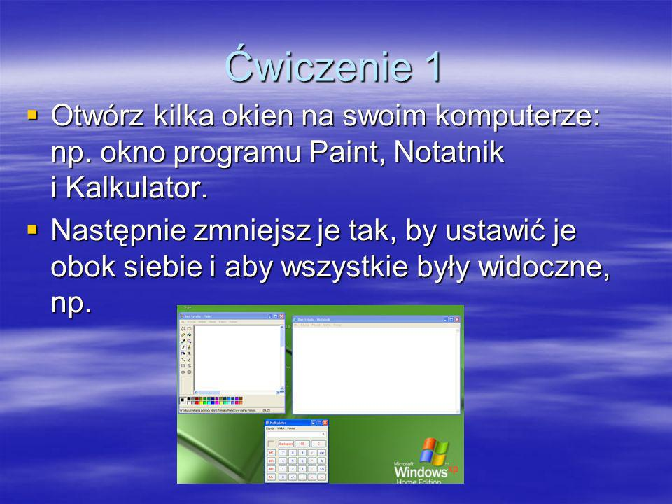 Ćwiczenie 1 Otwórz kilka okien na swoim komputerze: np. okno programu Paint, Notatnik i Kalkulator.