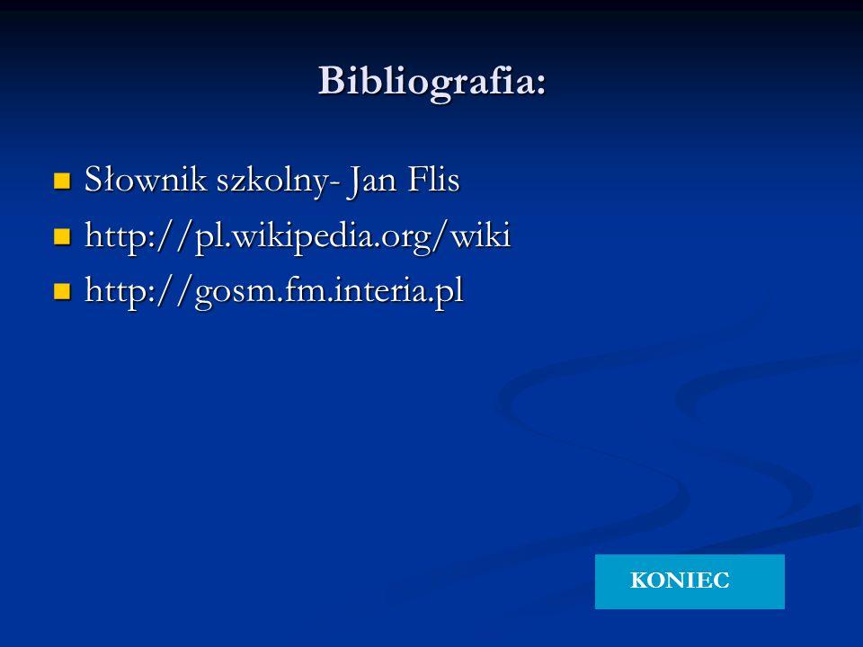 Bibliografia: Słownik szkolny- Jan Flis http://pl.wikipedia.org/wiki