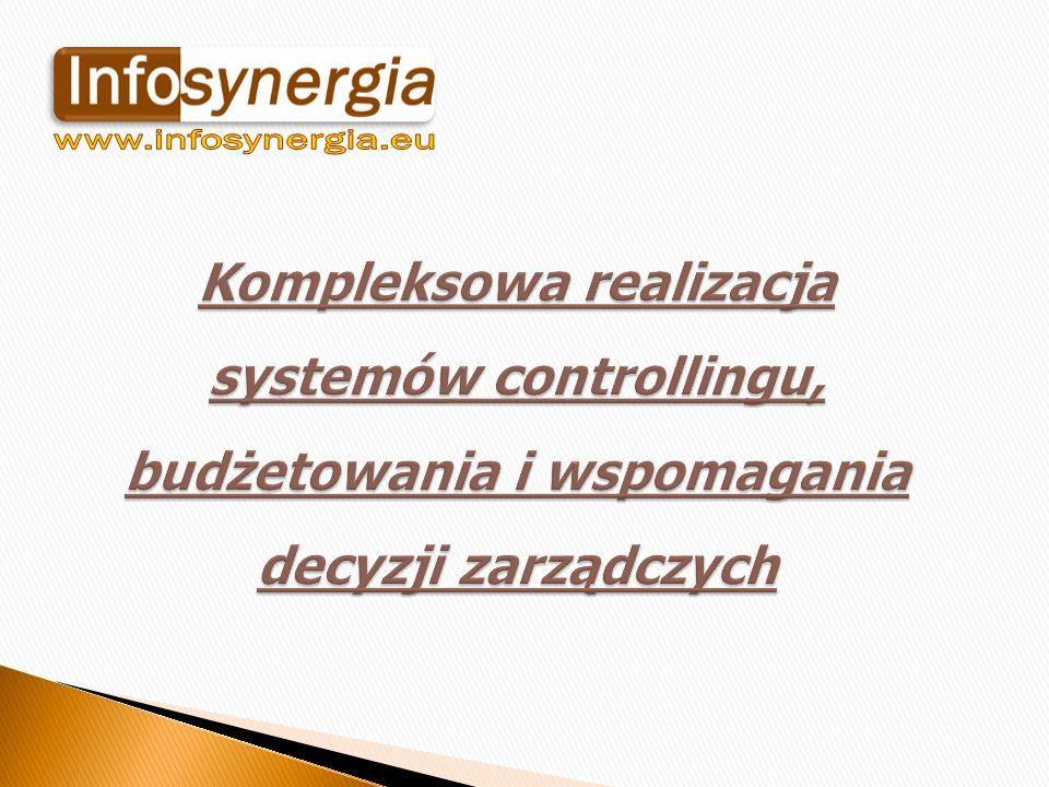 www.infosynergia.eu Kompleksowa realizacja systemów controllingu, budżetowania i wspomagania decyzji zarządczych.