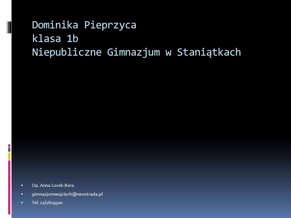 Dominika Pieprzyca klasa 1b Niepubliczne Gimnazjum w Staniątkach