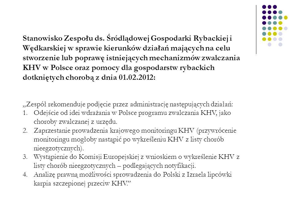 Stanowisko Zespołu ds. Śródlądowej Gospodarki Rybackiej i Wędkarskiej w sprawie kierunków działań mających na celu stworzenie lub poprawę istniejących mechanizmów zwalczania KHV w Polsce oraz pomocy dla gospodarstw rybackich dotkniętych chorobą z dnia 01.02.2012:
