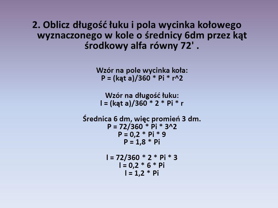 Wzór na pole wycinka koła: P = (kąt a)/360 * Pi * r^2