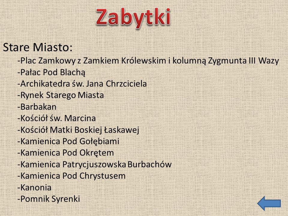 Zabytki Stare Miasto: -Plac Zamkowy z Zamkiem Królewskim i kolumną Zygmunta III Wazy. -Pałac Pod Blachą.