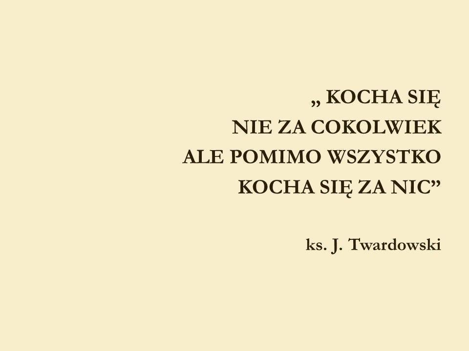 """"""" KOCHA SIĘ NIE ZA COKOLWIEK ALE POMIMO WSZYSTKO KOCHA SIĘ ZA NIC"""