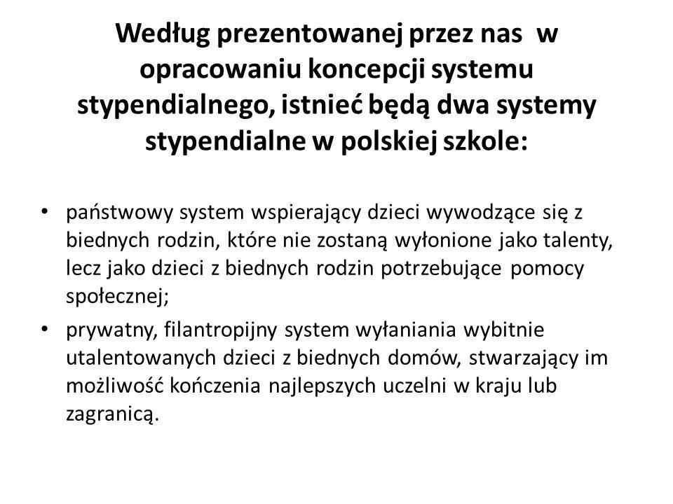 Według prezentowanej przez nas w opracowaniu koncepcji systemu stypendialnego, istnieć będą dwa systemy stypendialne w polskiej szkole: