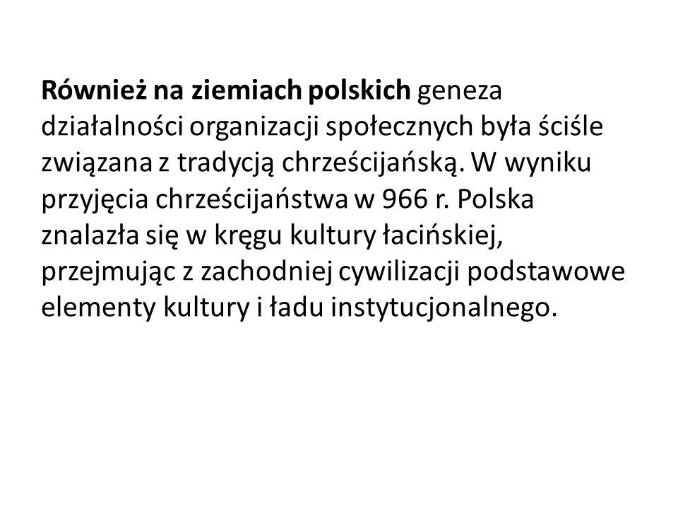 Również na ziemiach polskich geneza działalności organizacji społecznych była ściśle związana z tradycją chrześcijańską.