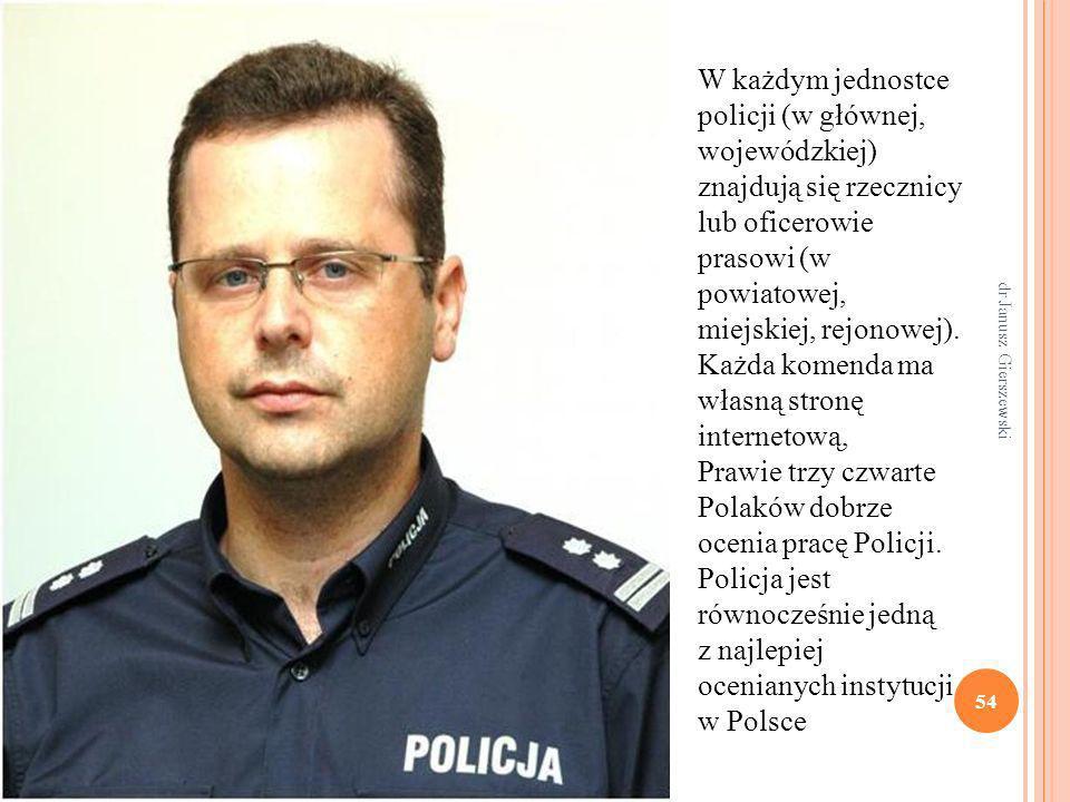 W każdym jednostce policji (w głównej, wojewódzkiej) znajdują się rzecznicy lub oficerowie prasowi (w powiatowej, miejskiej, rejonowej). Każda komenda ma własną stronę internetową,