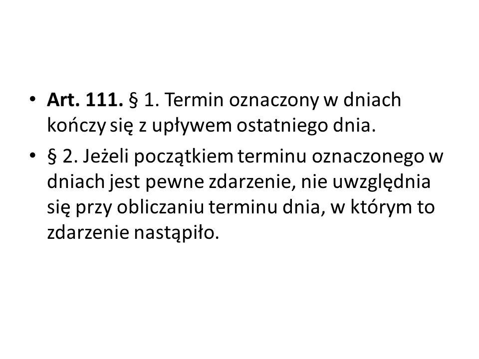 Art. 111. § 1. Termin oznaczony w dniach kończy się z upływem ostatniego dnia.