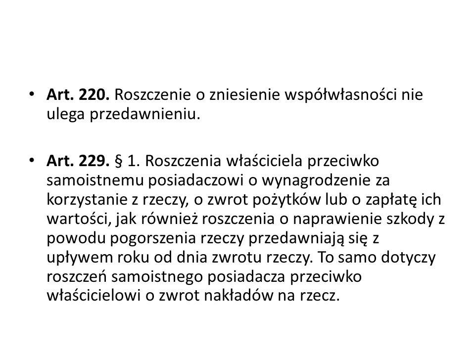 Art. 220. Roszczenie o zniesienie współwłasności nie ulega przedawnieniu.