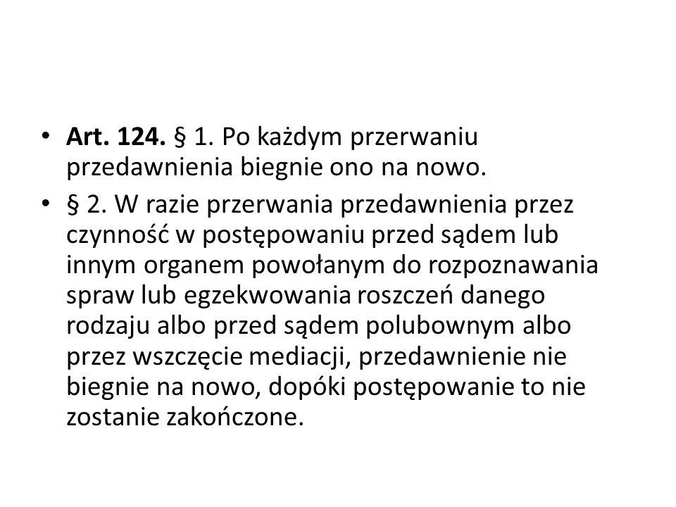 Art. 124. § 1. Po każdym przerwaniu przedawnienia biegnie ono na nowo.