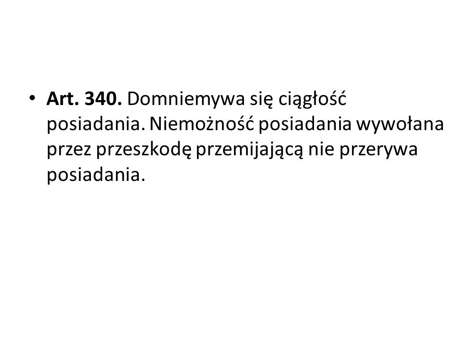 Art. 340. Domniemywa się ciągłość posiadania