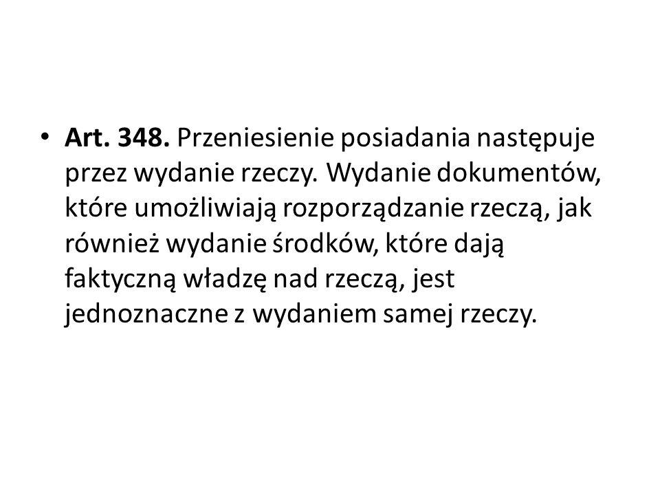 Art. 348. Przeniesienie posiadania następuje przez wydanie rzeczy