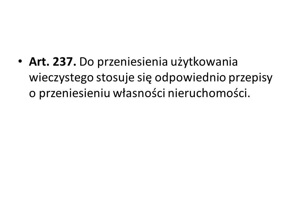 Art. 237. Do przeniesienia użytkowania wieczystego stosuje się odpowiednio przepisy o przeniesieniu własności nieruchomości.