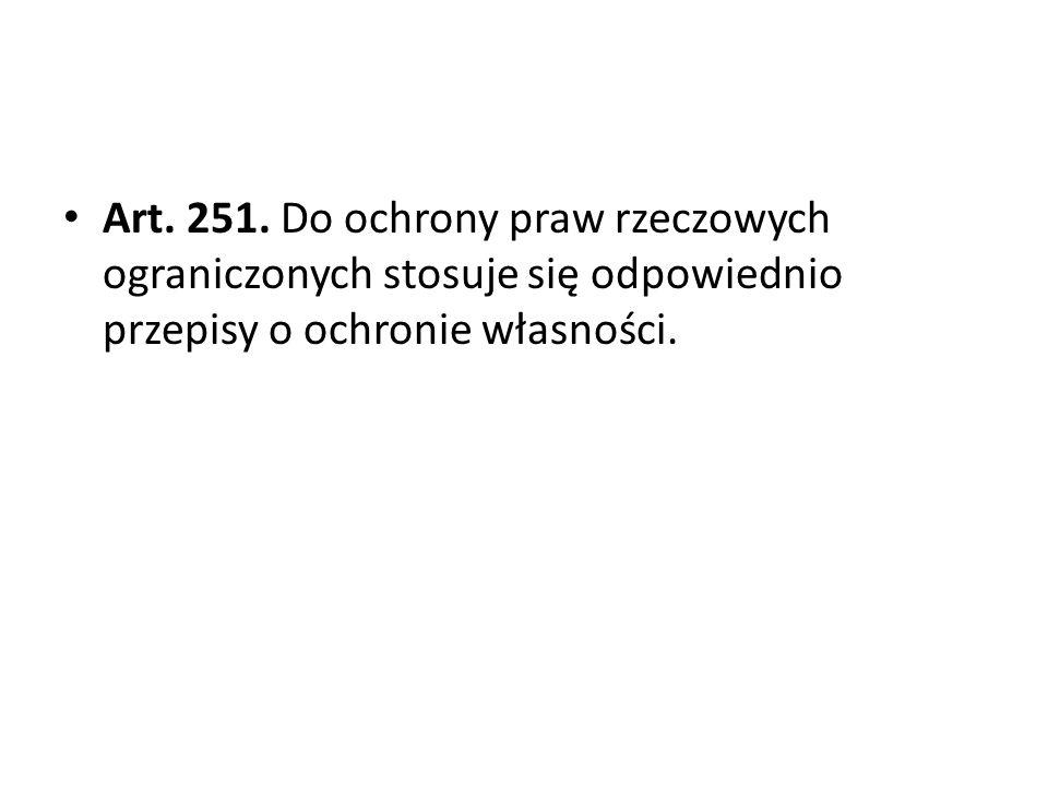Art. 251. Do ochrony praw rzeczowych ograniczonych stosuje się odpowiednio przepisy o ochronie własności.