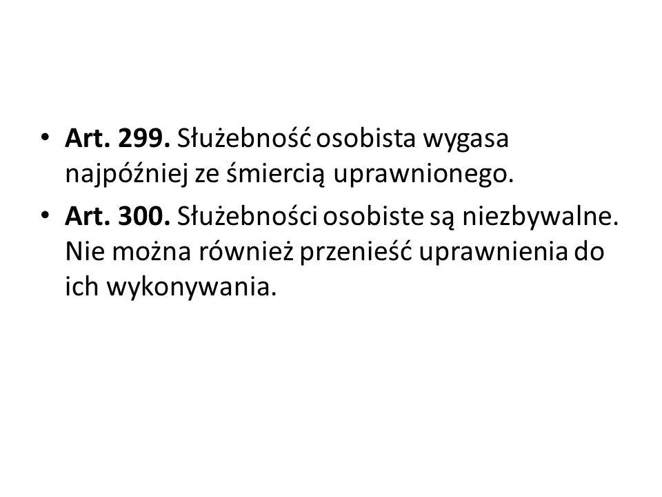 Art. 299. Służebność osobista wygasa najpóźniej ze śmiercią uprawnionego.