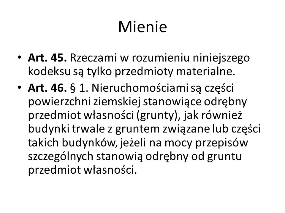 Mienie Art. 45. Rzeczami w rozumieniu niniejszego kodeksu są tylko przedmioty materialne.