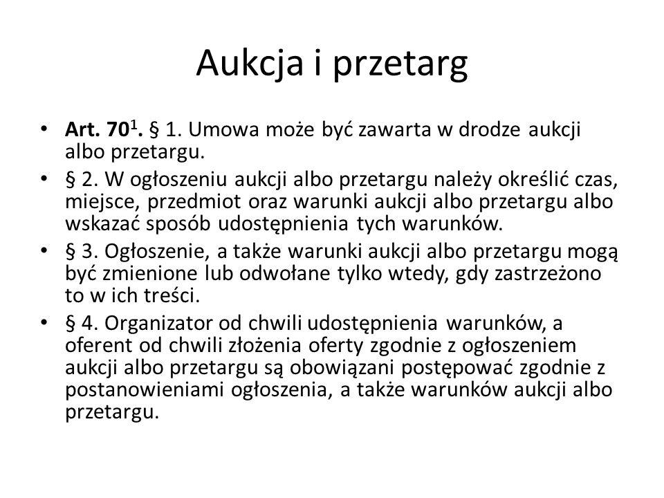Aukcja i przetarg Art. 701. § 1. Umowa może być zawarta w drodze aukcji albo przetargu.