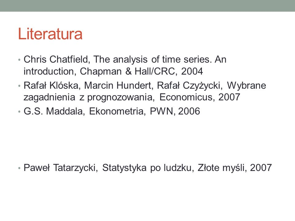 LiteraturaChris Chatfield, The analysis of time series. An introduction, Chapman & Hall/CRC, 2004.