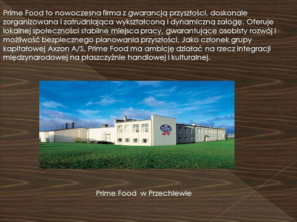 Prime Food to nowoczesna firma z gwarancją przyszłości, doskonale zorganizowana i zatrudniająca wykształconą i dynamiczną załogę. Oferuje lokalnej społeczności stabilne miejsca pracy, gwarantujące osobisty rozwój i możliwość bezpiecznego planowania przyszłości. Jako członek grupy kapitałowej Axzon A/S, Prime Food ma ambicję działać na rzecz integracji międzynarodowej na płaszczyźnie handlowej i kulturalnej.
