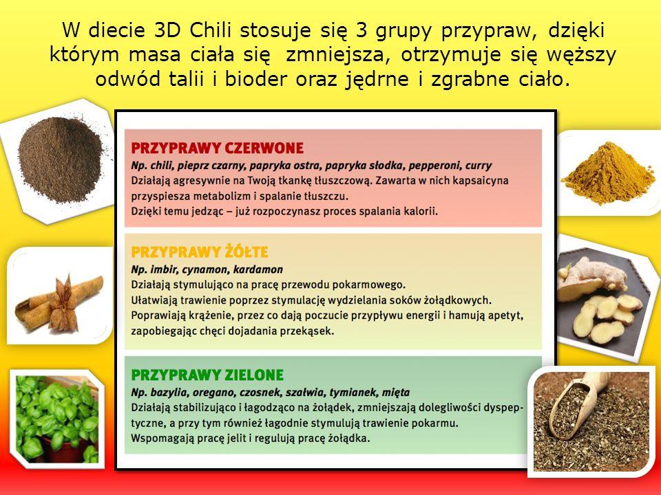 W diecie 3D Chili stosuje się 3 grupy przypraw, dzięki którym masa ciała się zmniejsza, otrzymuje się węższy odwód talii i bioder oraz jędrne i zgrabne ciało.