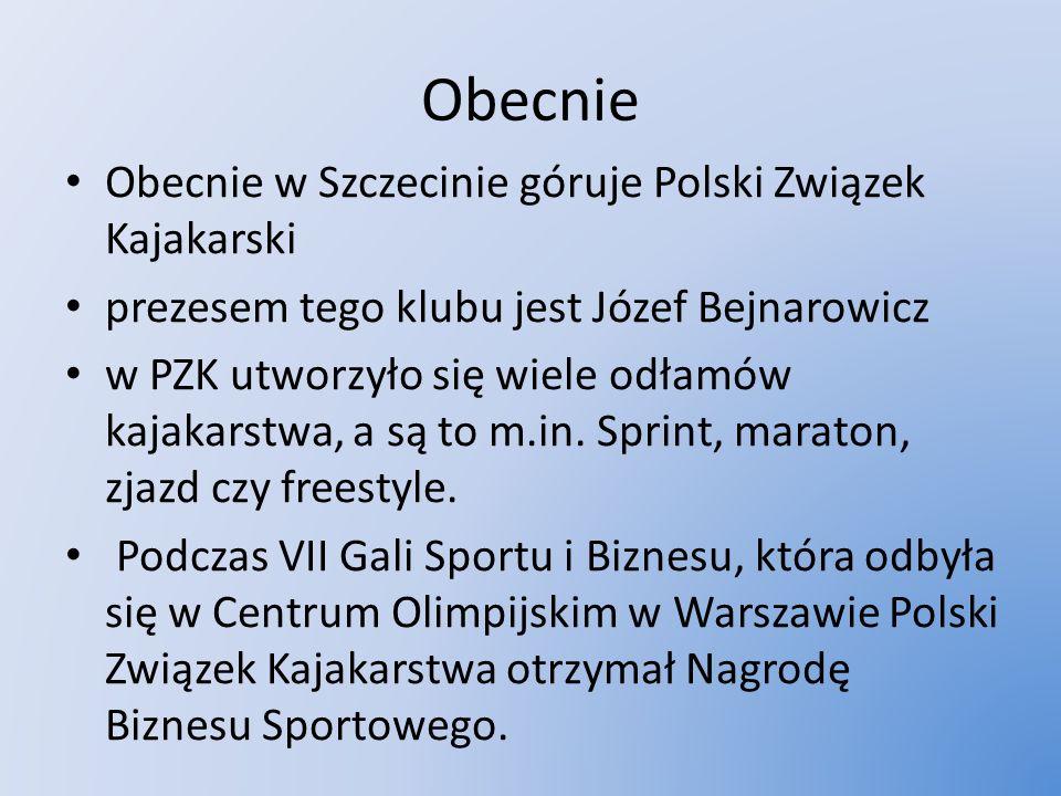 Obecnie Obecnie w Szczecinie góruje Polski Związek Kajakarski