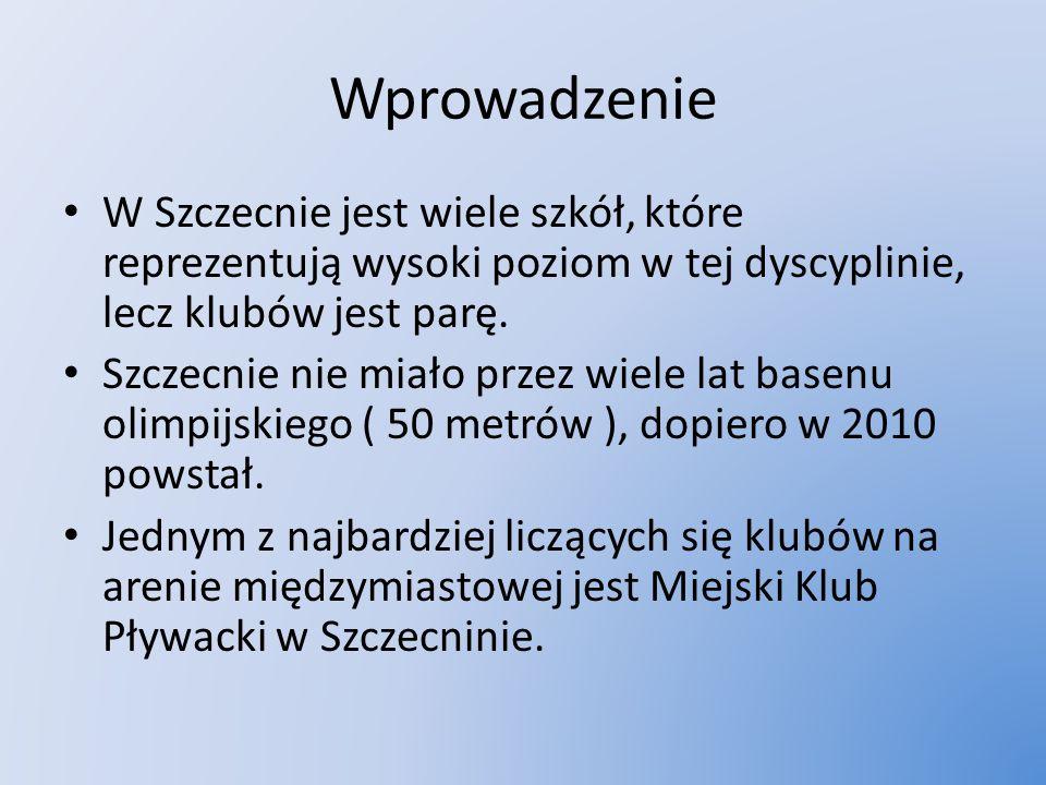 Wprowadzenie W Szczecnie jest wiele szkół, które reprezentują wysoki poziom w tej dyscyplinie, lecz klubów jest parę.