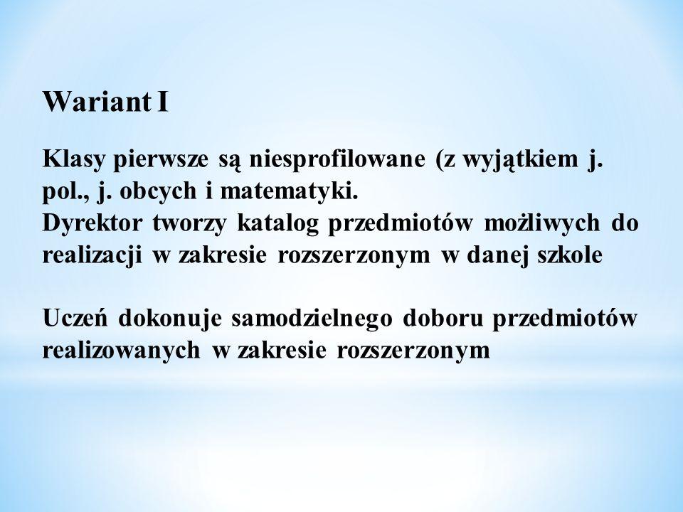 Wariant I Klasy pierwsze są niesprofilowane (z wyjątkiem j. pol., j. obcych i matematyki.