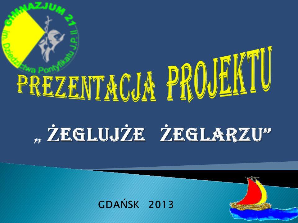 """PREZENTACJA PROJEKTU """" ŻEGLUJŻE ŻEGLARZU GDAŃSK 2013"""
