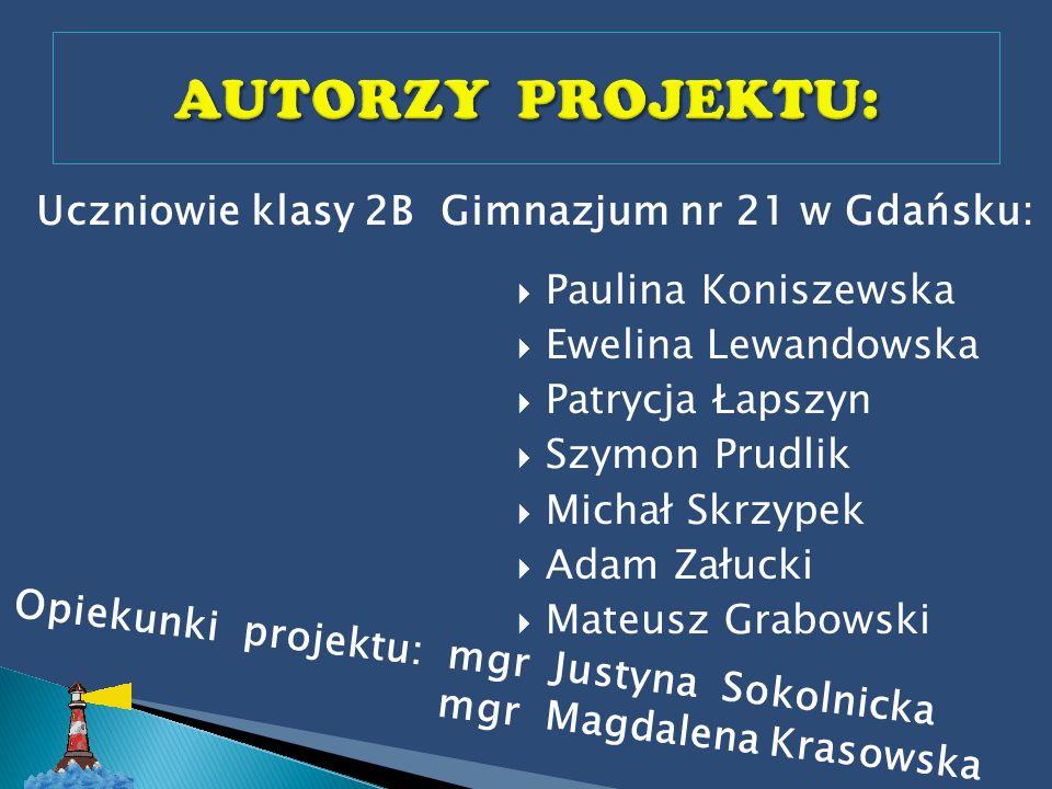 AUTORZY PROJEKTU: Uczniowie klasy 2B Gimnazjum nr 21 w Gdańsku: