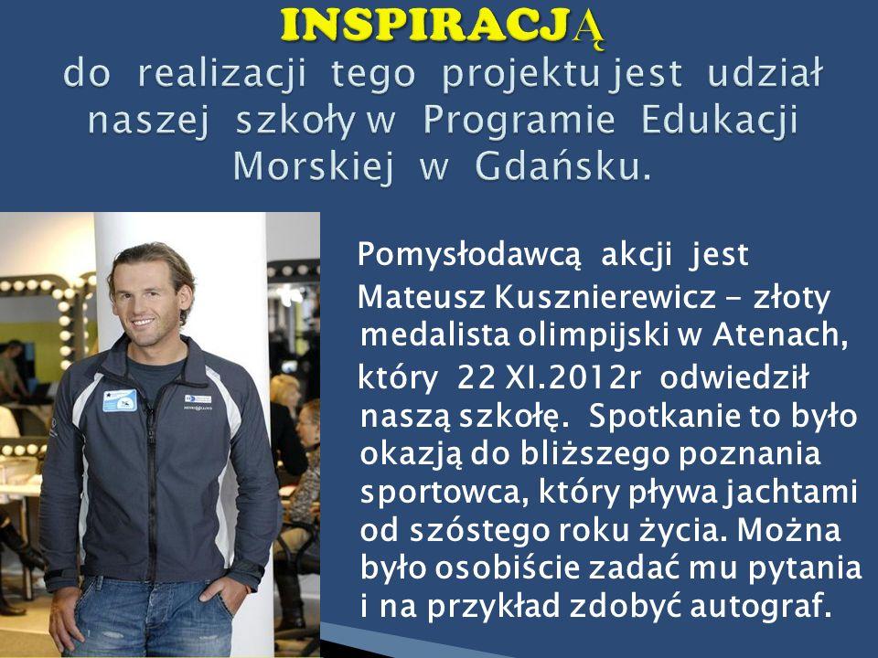 INSPIRACJĄ do realizacji tego projektu jest udział naszej szkoły w Programie Edukacji Morskiej w Gdańsku.