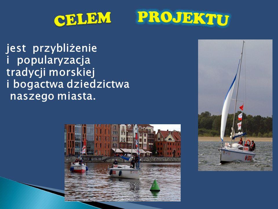 CELEM PROJEKTU jest przybliżenie i popularyzacja tradycji morskiej