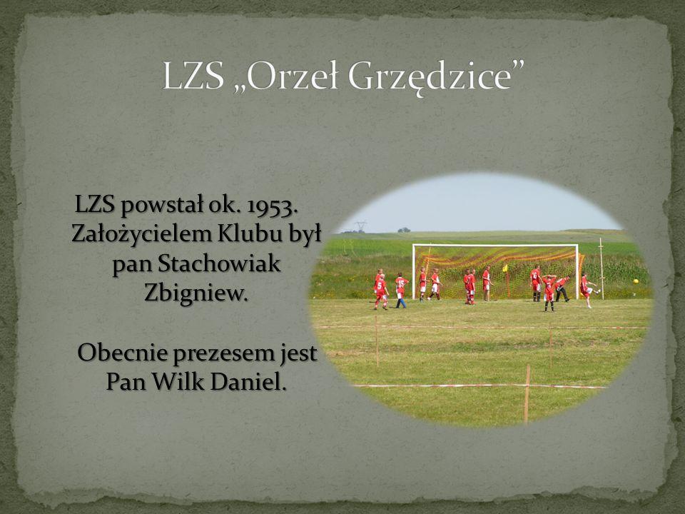 """LZS """"Orzeł Grzędzice LZS powstał ok. 1953. Założycielem Klubu był pan Stachowiak Zbigniew."""