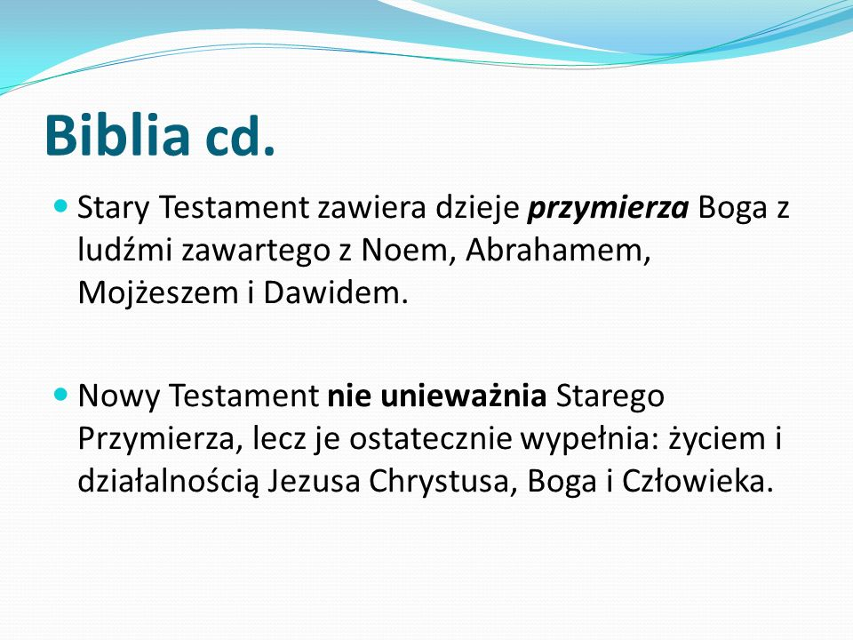 Biblia cd. Stary Testament zawiera dzieje przymierza Boga z ludźmi zawartego z Noem, Abrahamem, Mojżeszem i Dawidem.
