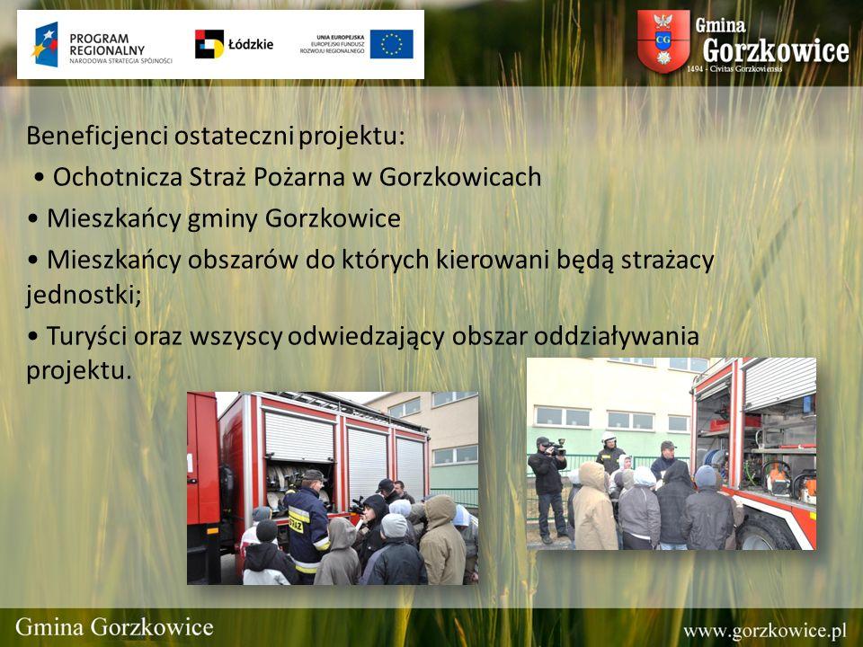 Beneficjenci ostateczni projektu: • Ochotnicza Straż Pożarna w Gorzkowicach • Mieszkańcy gminy Gorzkowice • Mieszkańcy obszarów do których kierowani będą strażacy jednostki; • Turyści oraz wszyscy odwiedzający obszar oddziaływania projektu.