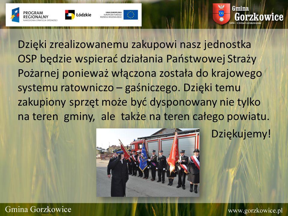 Dzięki zrealizowanemu zakupowi nasz jednostka OSP będzie wspierać działania Państwowej Straży Pożarnej ponieważ włączona została do krajowego systemu ratowniczo – gaśniczego. Dzięki temu zakupiony sprzęt może być dysponowany nie tylko na teren gminy, ale także na teren całego powiatu.