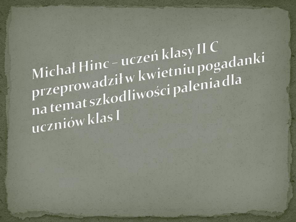 Michał Hinc – uczeń klasy II C przeprowadził w kwietniu pogadanki na temat szkodliwości palenia dla uczniów klas I