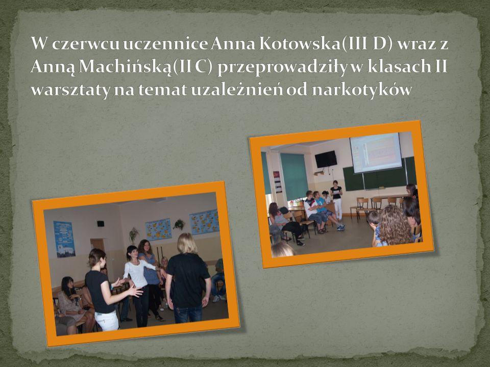 W czerwcu uczennice Anna Kotowska(III D) wraz z Anną Machińską(II C) przeprowadziły w klasach II warsztaty na temat uzależnień od narkotyków